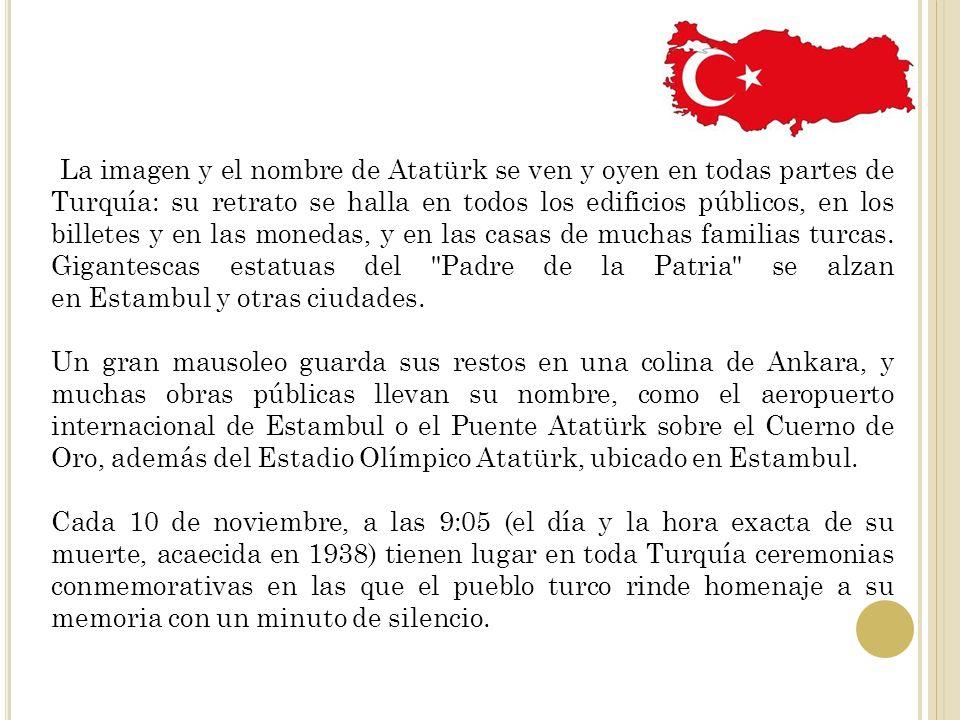 La imagen y el nombre de Atatürk se ven y oyen en todas partes de Turquía: su retrato se halla en todos los edificios públicos, en los billetes y en l
