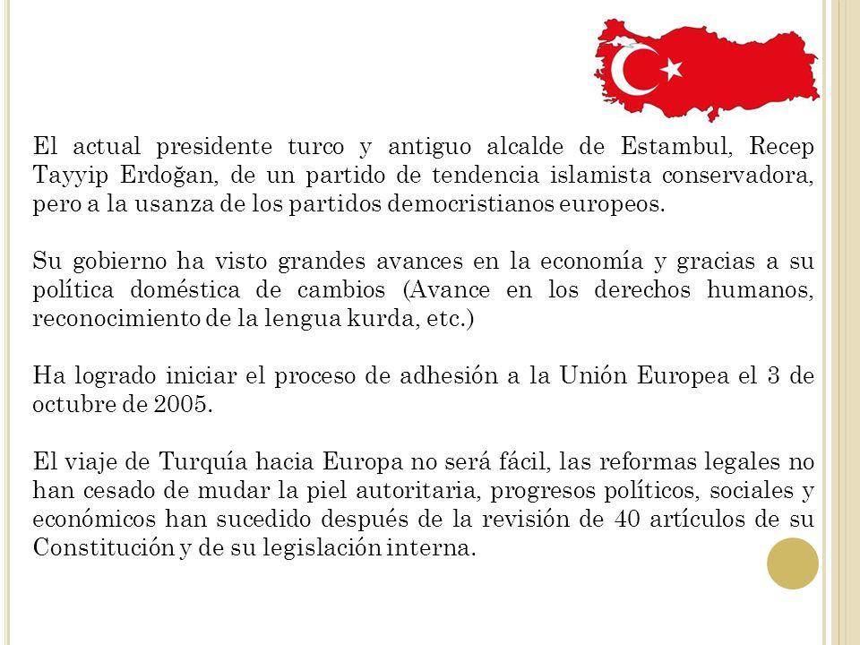 El actual presidente turco y antiguo alcalde de Estambul, Recep Tayyip Erdoğan, de un partido de tendencia islamista conservadora, pero a la usanza de