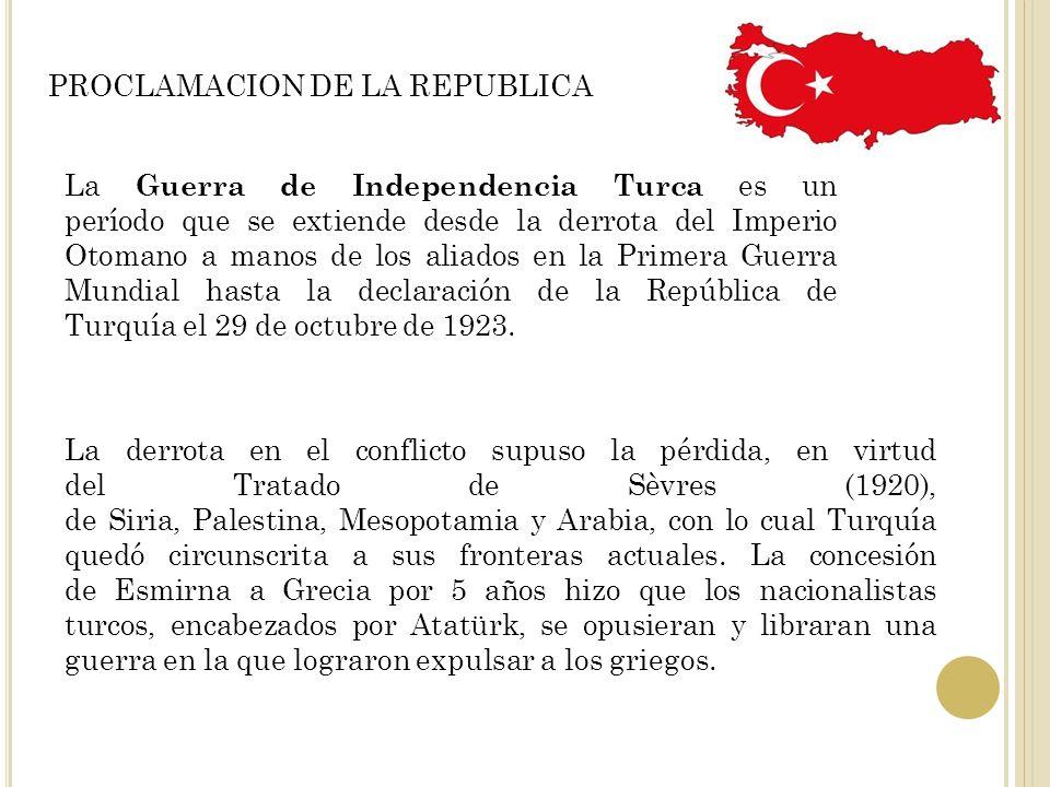 PROCLAMACION DE LA REPUBLICA La Guerra de Independencia Turca es un período que se extiende desde la derrota del Imperio Otomano a manos de los aliado
