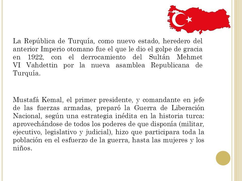 La República de Turquía, como nuevo estado, heredero del anterior Imperio otomano fue el que le dio el golpe de gracia en 1922, con el derrocamiento d