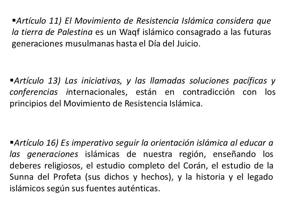 Artículo 11) El Movimiento de Resistencia Islámica considera que la tierra de Palestina es un Waqf islámico consagrado a las futuras generaciones musu