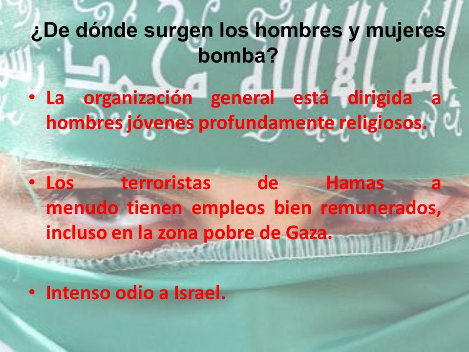¿De dónde surgen los hombres y mujeres bomba? La organización general está dirigida a hombres jóvenes profundamente religiosos. Los terroristas de Ham