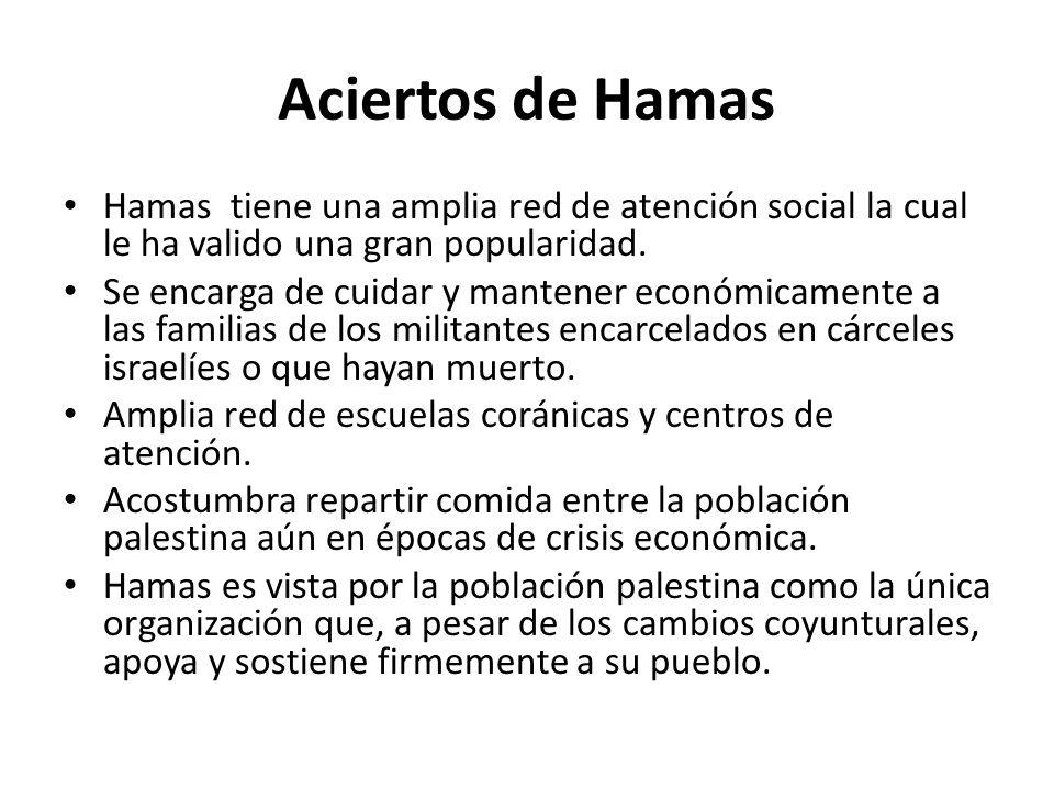 Aciertos de Hamas Hamas tiene una amplia red de atención social la cual le ha valido una gran popularidad. Se encarga de cuidar y mantener económicame