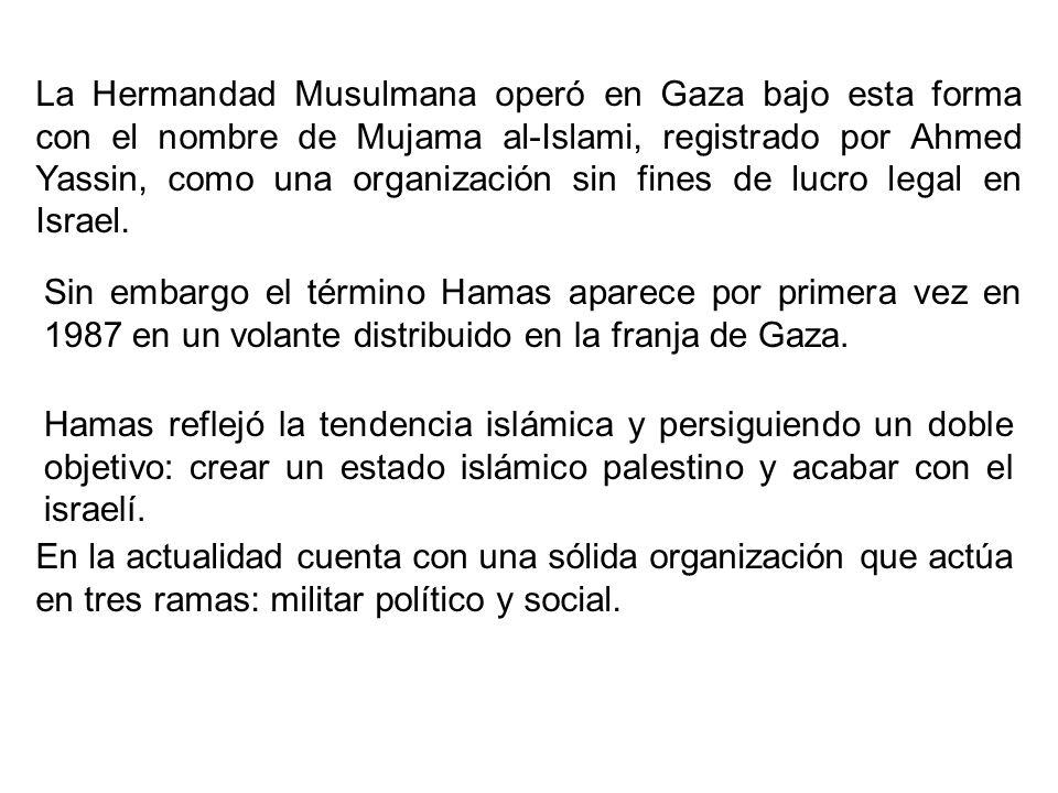 La Hermandad Musulmana operó en Gaza bajo esta forma con el nombre de Mujama al-Islami, registrado por Ahmed Yassin, como una organización sin fines d