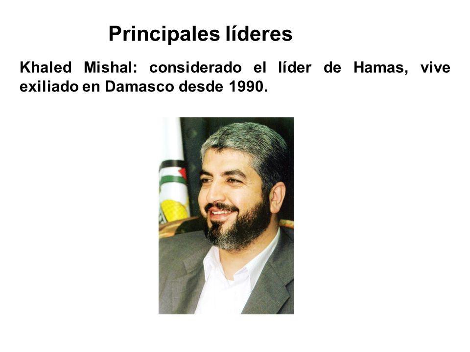 Principales líderes Khaled Mishal: considerado el líder de Hamas, vive exiliado en Damasco desde 1990.