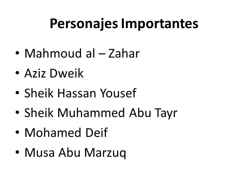 Personajes Importantes Mahmoud al – Zahar Aziz Dweik Sheik Hassan Yousef Sheik Muhammed Abu Tayr Mohamed Deif Musa Abu Marzuq