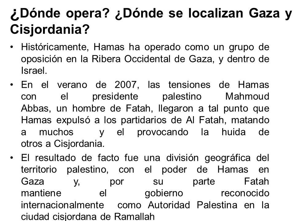 ¿ Dónde opera? ¿Dónde se localizan Gaza y Cisjordania? Históricamente, Hamas ha operado como un grupo de oposición en la Ribera Occidental de Gaza, y