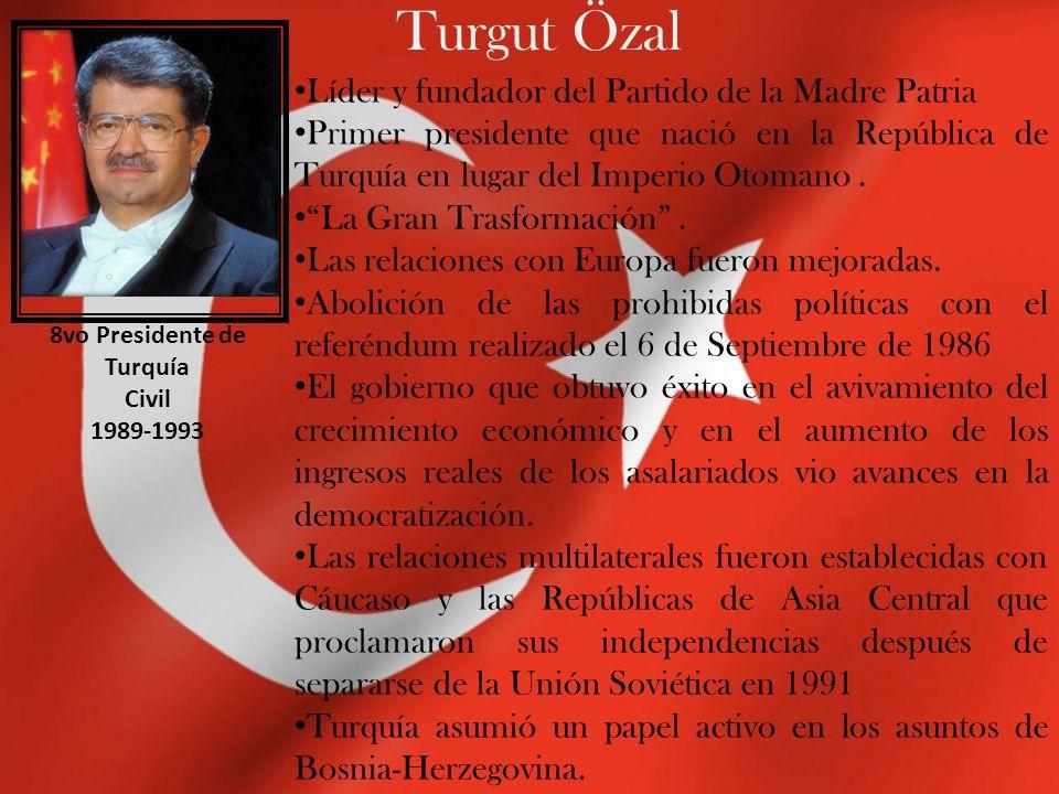 Turgut Özal Líder y fundador del Partido de la Madre Patria Primer presidente que nació en la República de Turquía en lugar del Imperio Otomano.