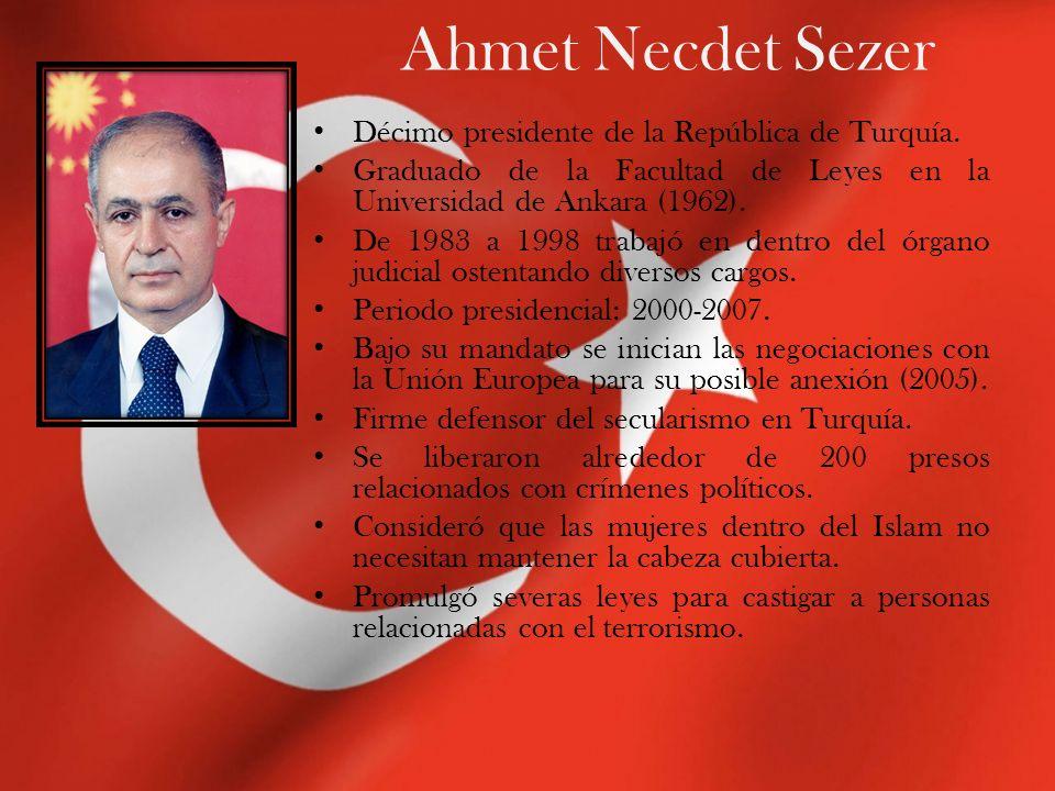 Ahmet Necdet Sezer Décimo presidente de la República de Turquía. Graduado de la Facultad de Leyes en la Universidad de Ankara (1962). De 1983 a 1998 t