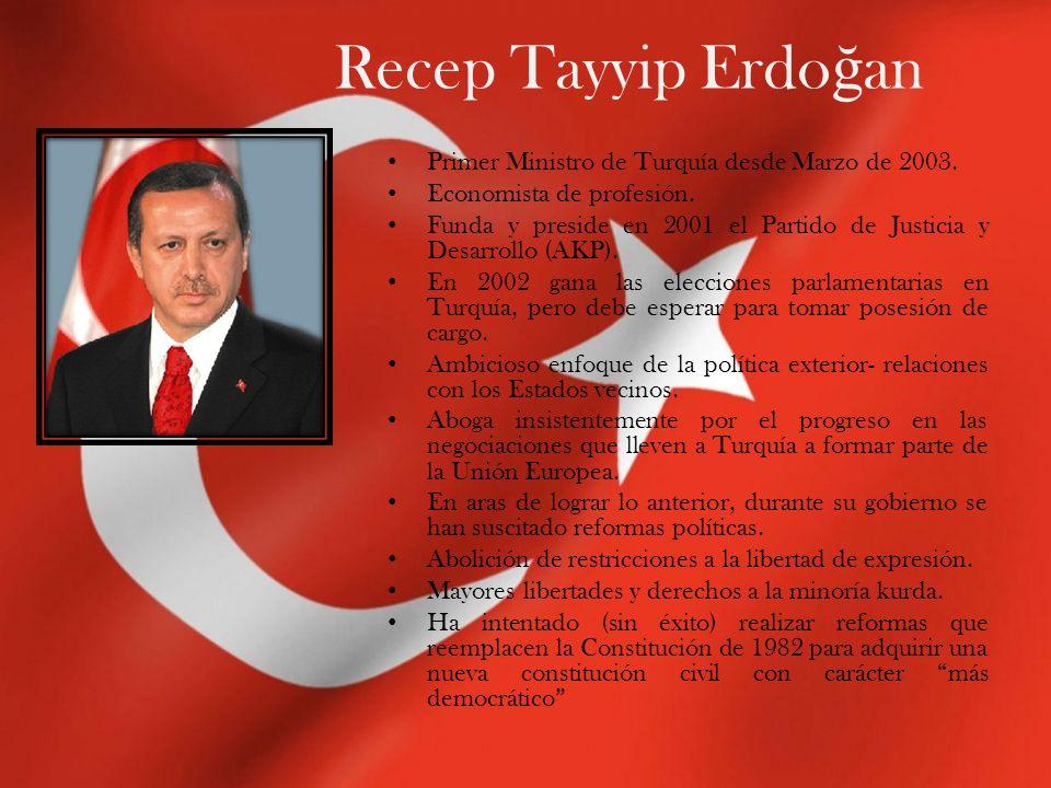 Recep Tayyip Erdo ğ an Primer Ministro de Turquía desde Marzo de 2003. Economista de profesión. Funda y preside en 2001 el Partido de Justicia y Desar