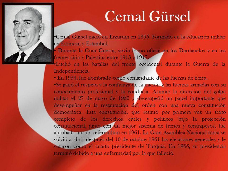 Cemal Gürsel Cemal Gürsel nació en Erzurum en 1895. Formado en la educación militar en Erzincan y Estambul. Durante la Gran Guerra, sirvió como oficia