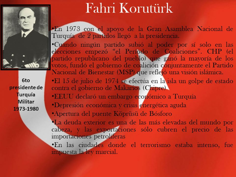 Fahri Korutürk En 1973 con el apoyo de la Gran Asamblea Nacional de Turquía de 2 partidos llegó a la presidencia. Cuando ningún partido subió al poder