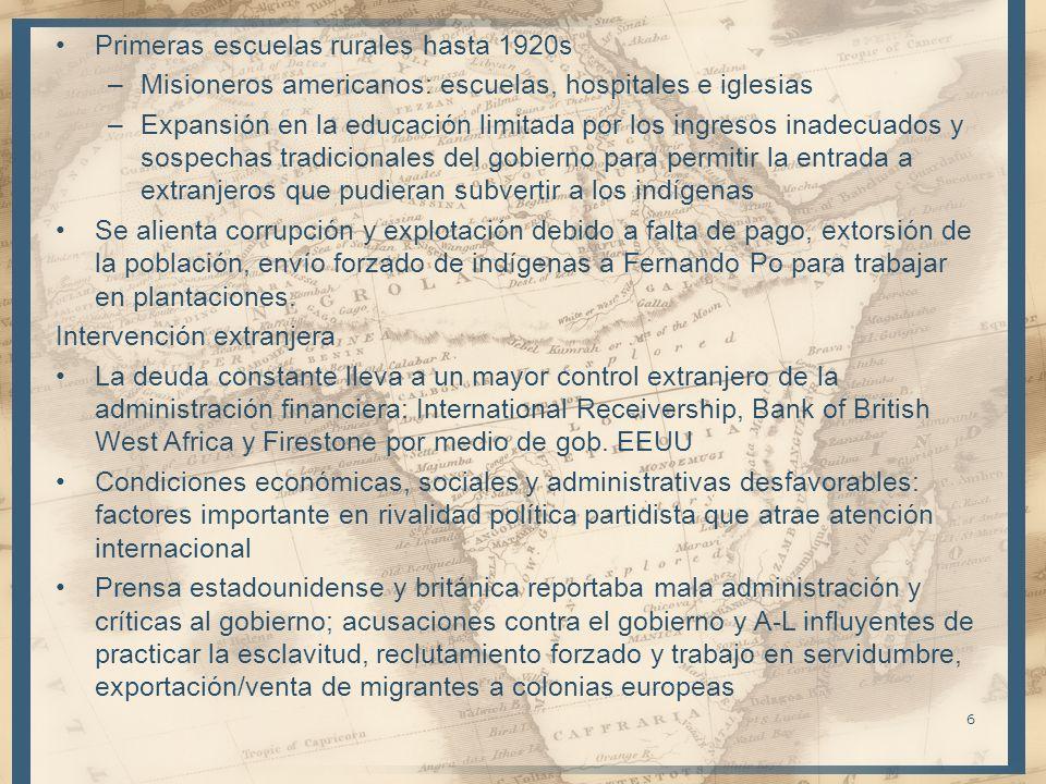 Primeras escuelas rurales hasta 1920s –Misioneros americanos: escuelas, hospitales e iglesias –Expansión en la educación limitada por los ingresos inadecuados y sospechas tradicionales del gobierno para permitir la entrada a extranjeros que pudieran subvertir a los indígenas Se alienta corrupción y explotación debido a falta de pago, extorsión de la población, envío forzado de indígenas a Fernando Po para trabajar en plantaciones.