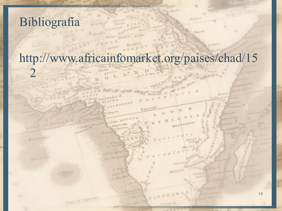 Bibliografía http://www.africainfomarket.org/paises/chad/15 2 16