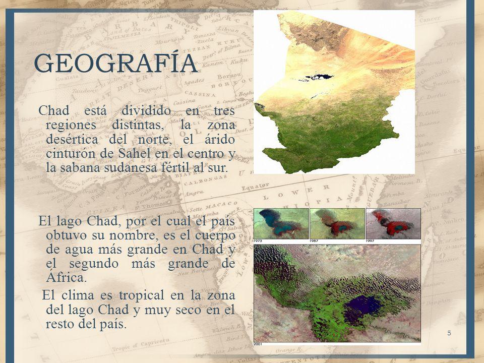 5 GEOGRAFÍA Chad está dividido en tres regiones distintas, la zona desértica del norte, el árido cinturón de Sahel en el centro y la sabana sudanesa f