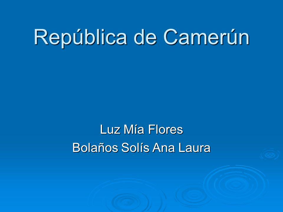 República de Camerún Luz Mía Flores Bolaños Solís Ana Laura