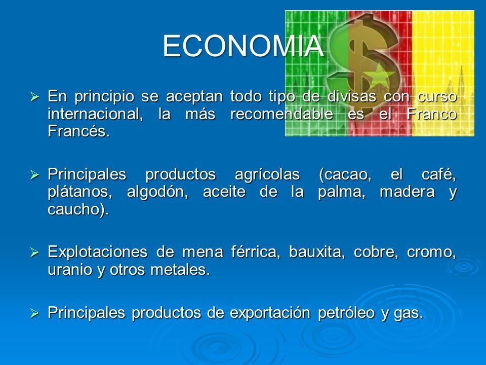 ECONOMIA En principio se aceptan todo tipo de divisas con curso internacional, la más recomendable es el Franco Francés. En principio se aceptan todo