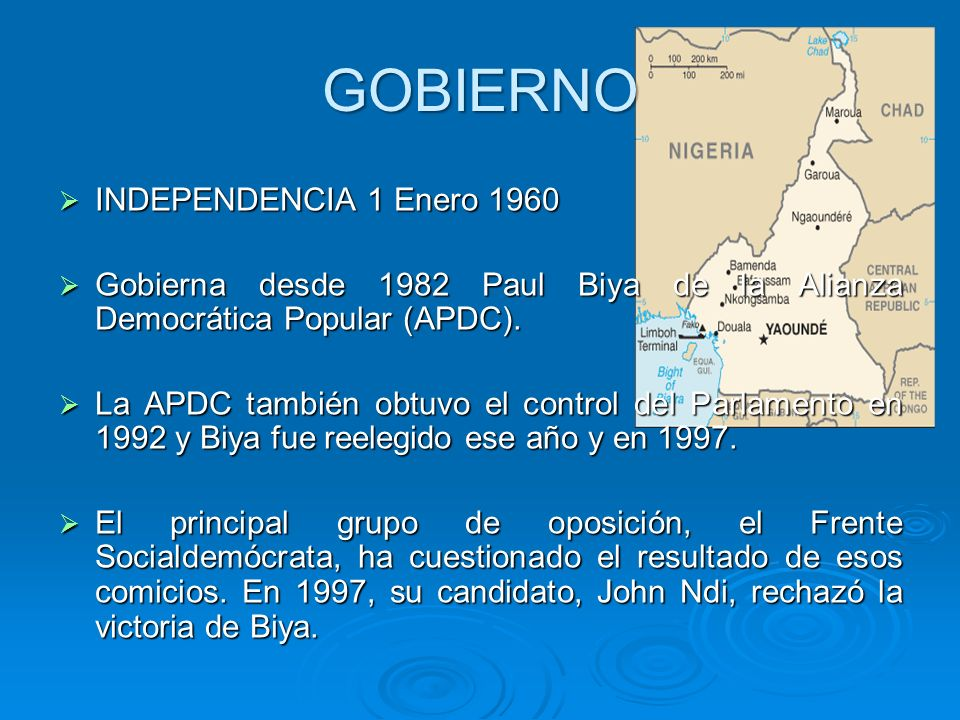 GOBIERNO INDEPENDENCIA 1 Enero 1960 INDEPENDENCIA 1 Enero 1960 Gobierna desde 1982 Paul Biya de la Alianza Democrática Popular (APDC). Gobierna desde
