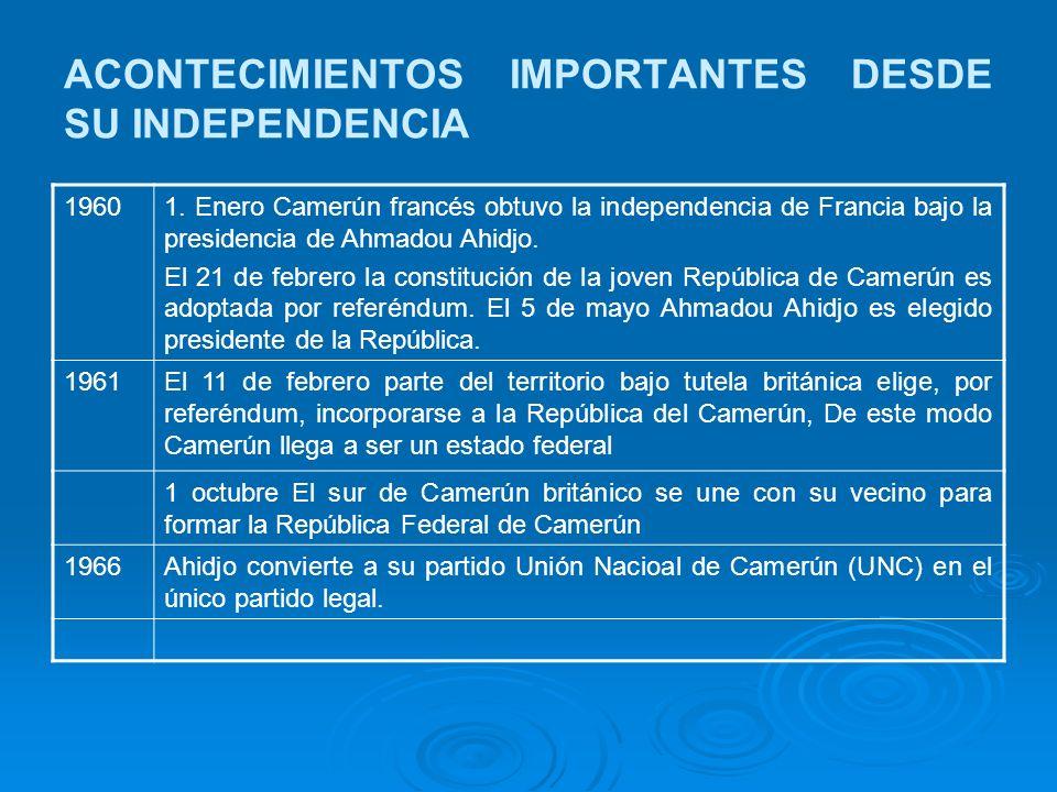 ACONTECIMIENTOS IMPORTANTES DESDE SU INDEPENDENCIA 19601. Enero Camerún francés obtuvo la independencia de Francia bajo la presidencia de Ahmadou Ahid
