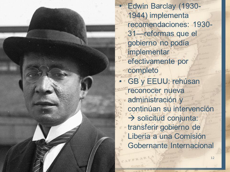 Edwin Barclay (1930- 1944) implementa recomendaciones: 1930- 31reformas que el gobierno no podía implementar efectivamente por completo GB y EEUU: reh