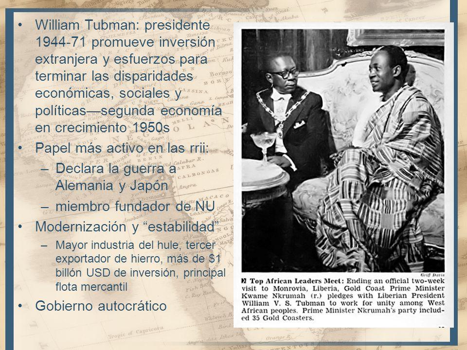 William Tubman: presidente 1944-71 promueve inversión extranjera y esfuerzos para terminar las disparidades económicas, sociales y políticassegunda ec