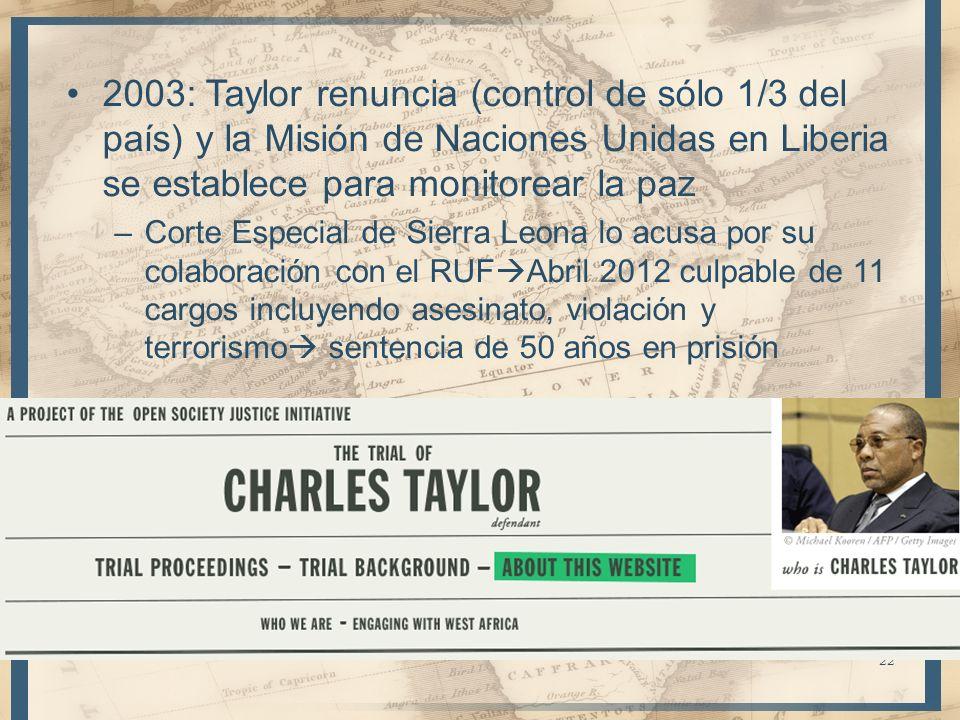 2003: Taylor renuncia (control de sólo 1/3 del país) y la Misión de Naciones Unidas en Liberia se establece para monitorear la paz –Corte Especial de
