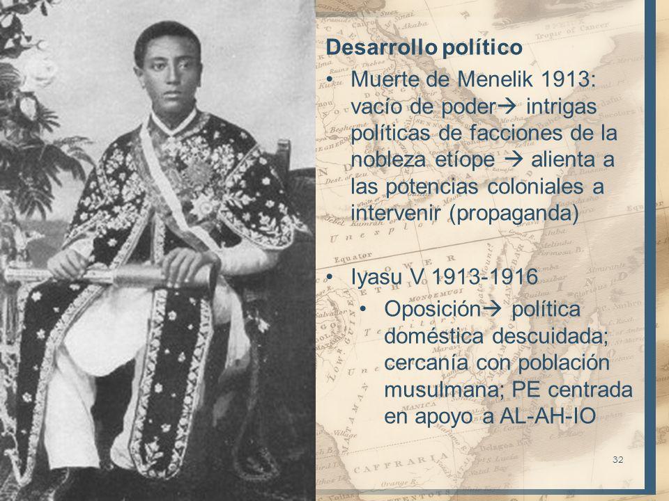 32 Desarrollo político Muerte de Menelik 1913: vacío de poder intrigas políticas de facciones de la nobleza etíope alienta a las potencias coloniales