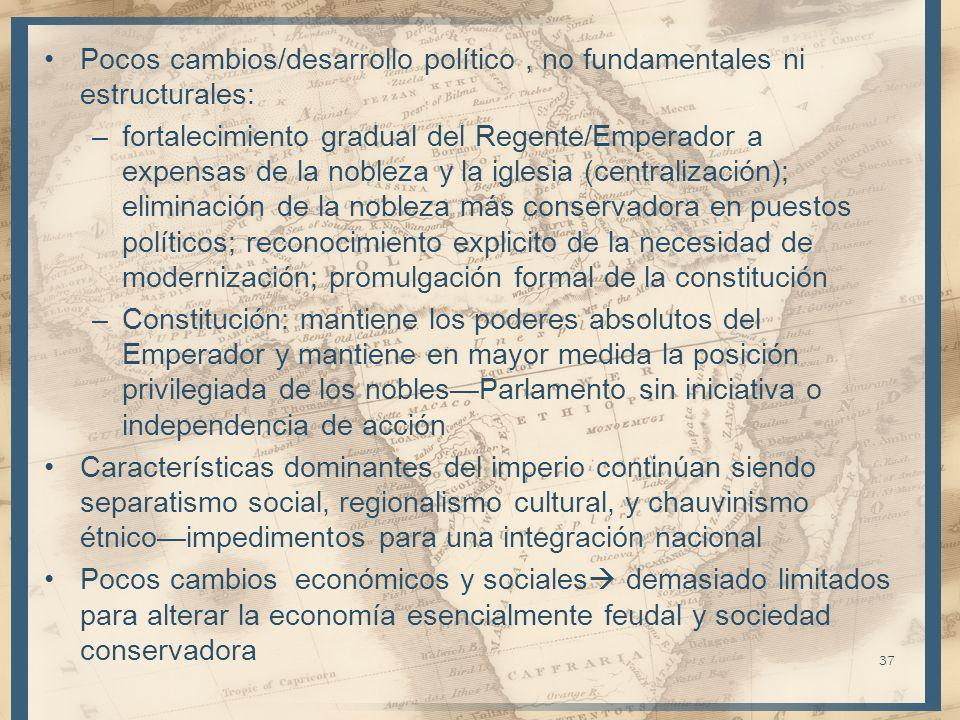 Pocos cambios/desarrollo político, no fundamentales ni estructurales: –fortalecimiento gradual del Regente/Emperador a expensas de la nobleza y la igl