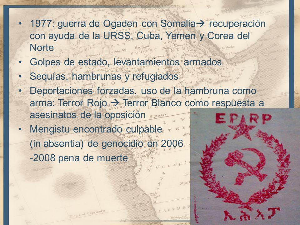 1977: guerra de Ogaden con Somalia recuperación con ayuda de la URSS, Cuba, Yemen y Corea del Norte Golpes de estado, levantamientos armados Sequías,
