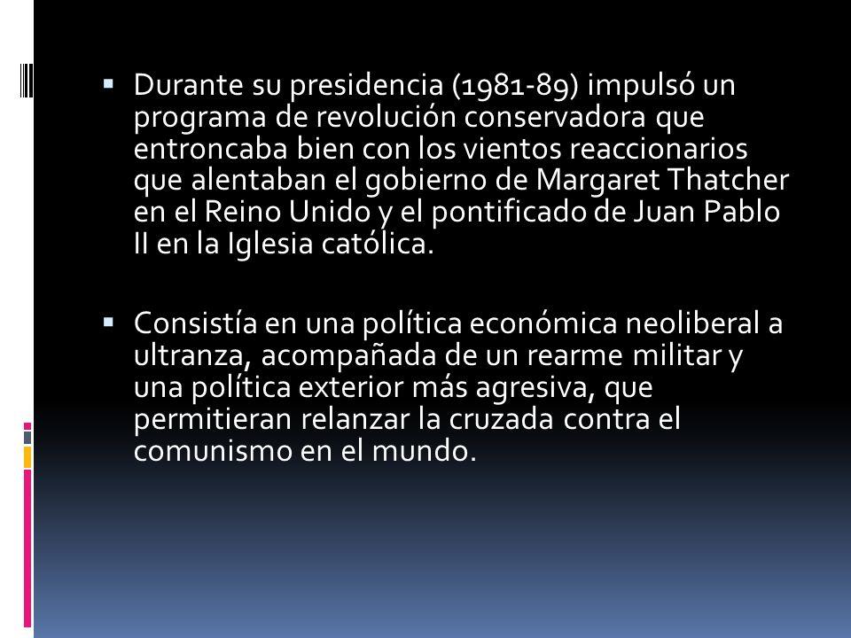 Durante su presidencia (1981-89) impulsó un programa de revolución conservadora que entroncaba bien con los vientos reaccionarios que alentaban el gob