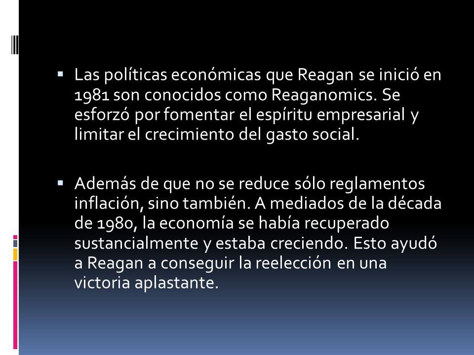 Las políticas económicas que Reagan se inició en 1981 son conocidos como Reaganomics. Se esforzó por fomentar el espíritu empresarial y limitar el cre