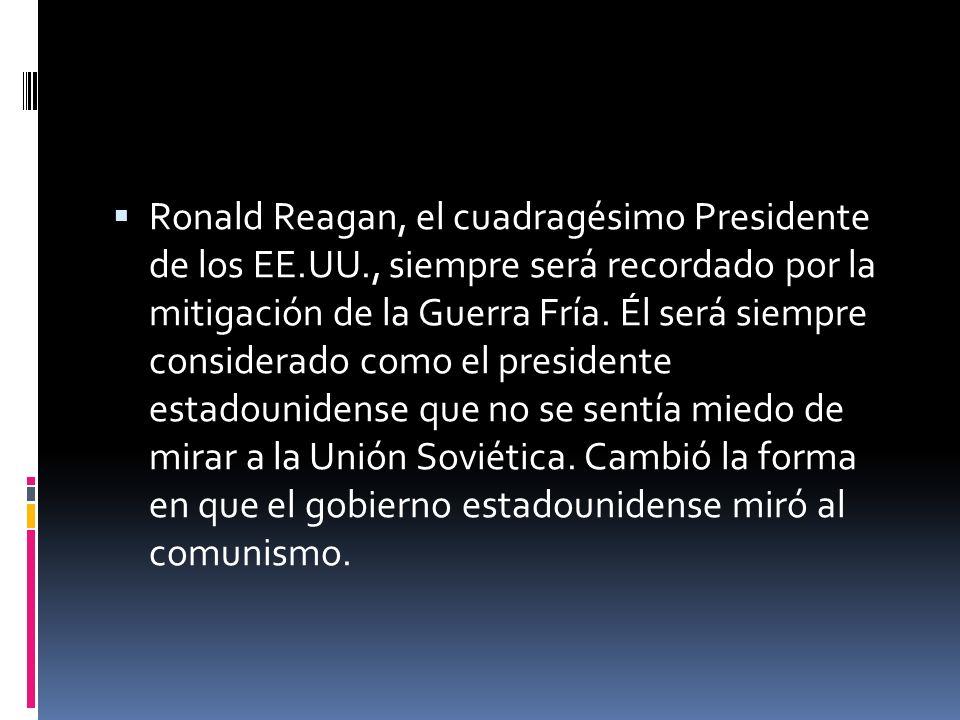 Ronald Reagan, el cuadragésimo Presidente de los EE.UU., siempre será recordado por la mitigación de la Guerra Fría. Él será siempre considerado como