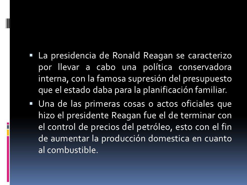 La presidencia de Ronald Reagan se caracterizo por llevar a cabo una política conservadora interna, con la famosa supresión del presupuesto que el est