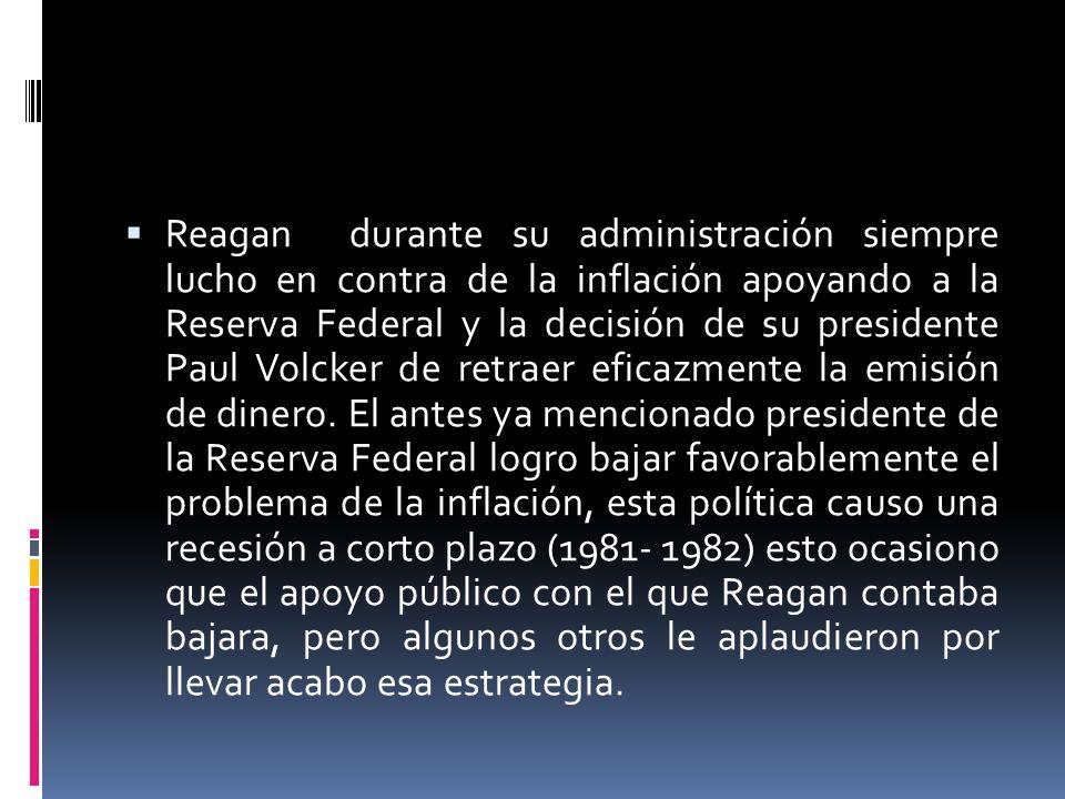 Reagan durante su administración siempre lucho en contra de la inflación apoyando a la Reserva Federal y la decisión de su presidente Paul Volcker de