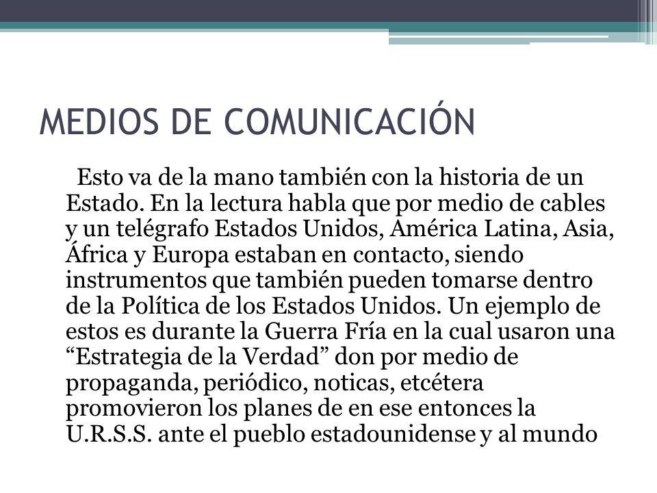 MEDIOS DE COMUNICACIÓN Esto va de la mano también con la historia de un Estado.