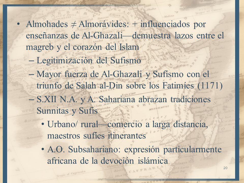 Almohades Almorávides: + influenciados por enseñanzas de Al-Ghazalidemuestra lazos entre el magreb y el corazón del Islam – Legitimización del Sufismo