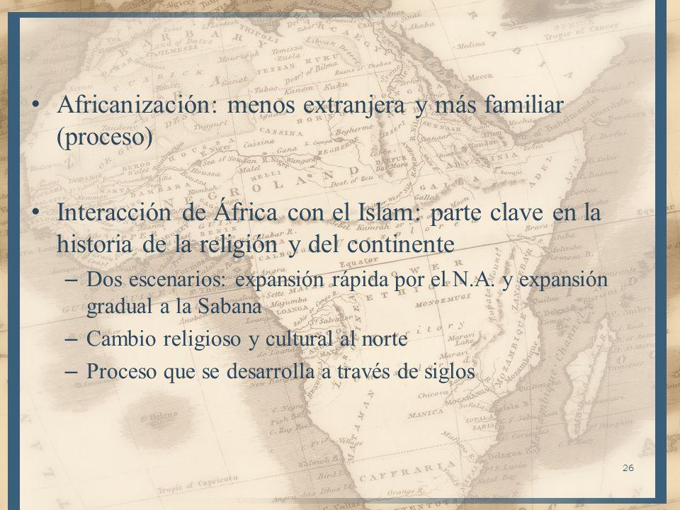 Africanización: menos extranjera y más familiar (proceso) Interacción de África con el Islam: parte clave en la historia de la religión y del continen