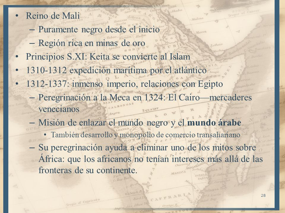 Reino de Mali – Puramente negro desde el inicio – Región rica en minas de oro Principios S.XI: Keita se convierte al Islam 1310-1312 expedición maríti