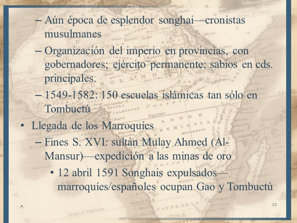 33 – Aún época de esplendor songhaicronistas musulmanes – Organización del imperio en provincias, con gobernadores; ejército permanente; sabios en cds