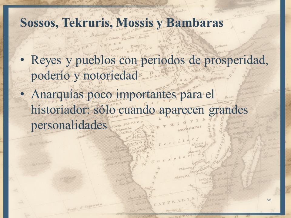 Sossos, Tekruris, Mossis y Bambaras Reyes y pueblos con periodos de prosperidad, poderío y notoriedad Anarquías poco importantes para el historiador: