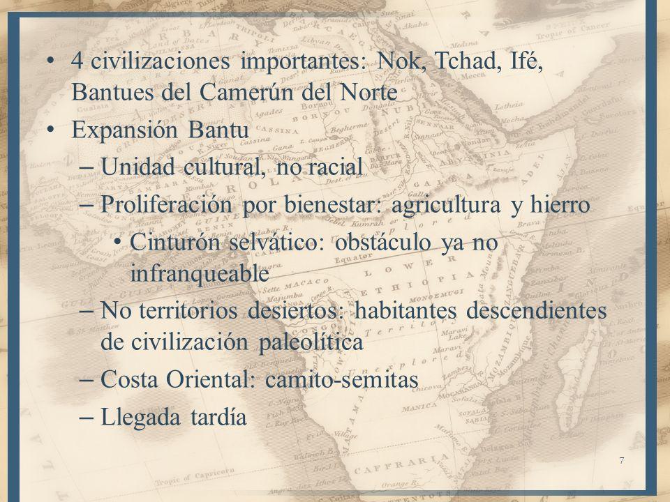 4 civilizaciones importantes: Nok, Tchad, Ifé, Bantues del Camerún del Norte Expansión Bantu – Unidad cultural, no racial – Proliferación por bienesta