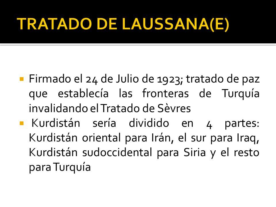 Firmado el 24 de Julio de 1923; tratado de paz que establecía las fronteras de Turquía invalidando el Tratado de Sèvres Kurdistán sería dividido en 4