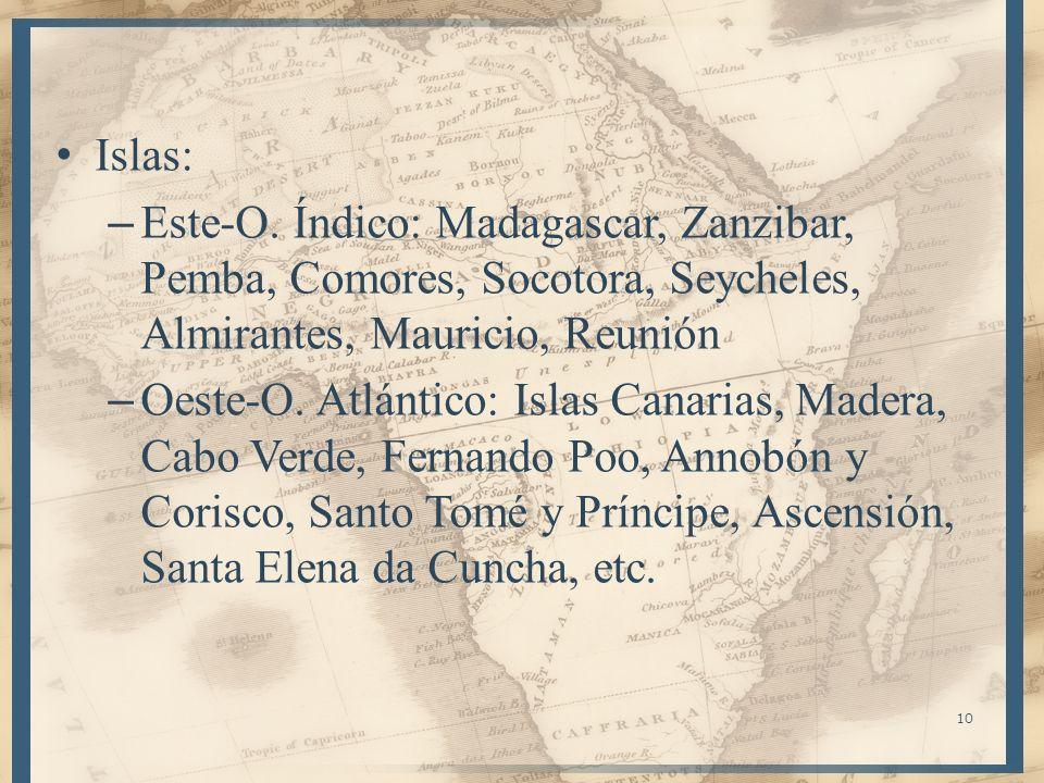 10 Islas: – Este-O. Índico: Madagascar, Zanzibar, Pemba, Comores, Socotora, Seycheles, Almirantes, Mauricio, Reunión – Oeste-O. Atlántico: Islas Canar