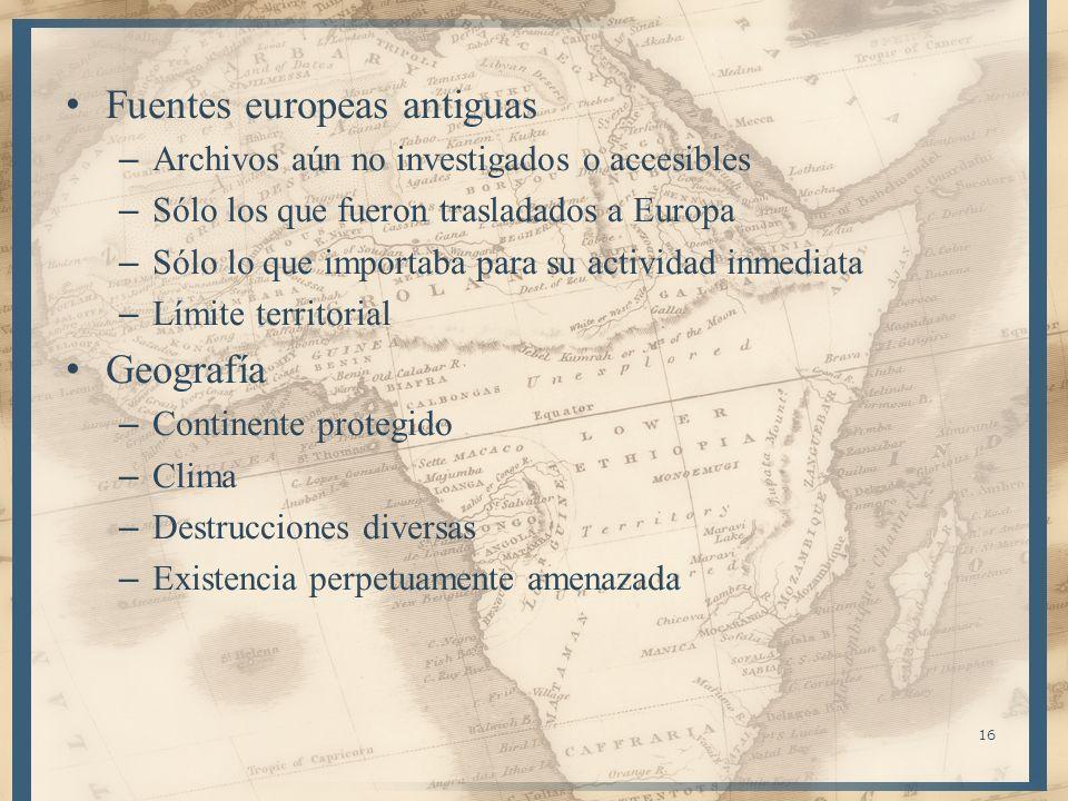 16 Fuentes europeas antiguas – Archivos aún no investigados o accesibles – Sólo los que fueron trasladados a Europa – Sólo lo que importaba para su ac