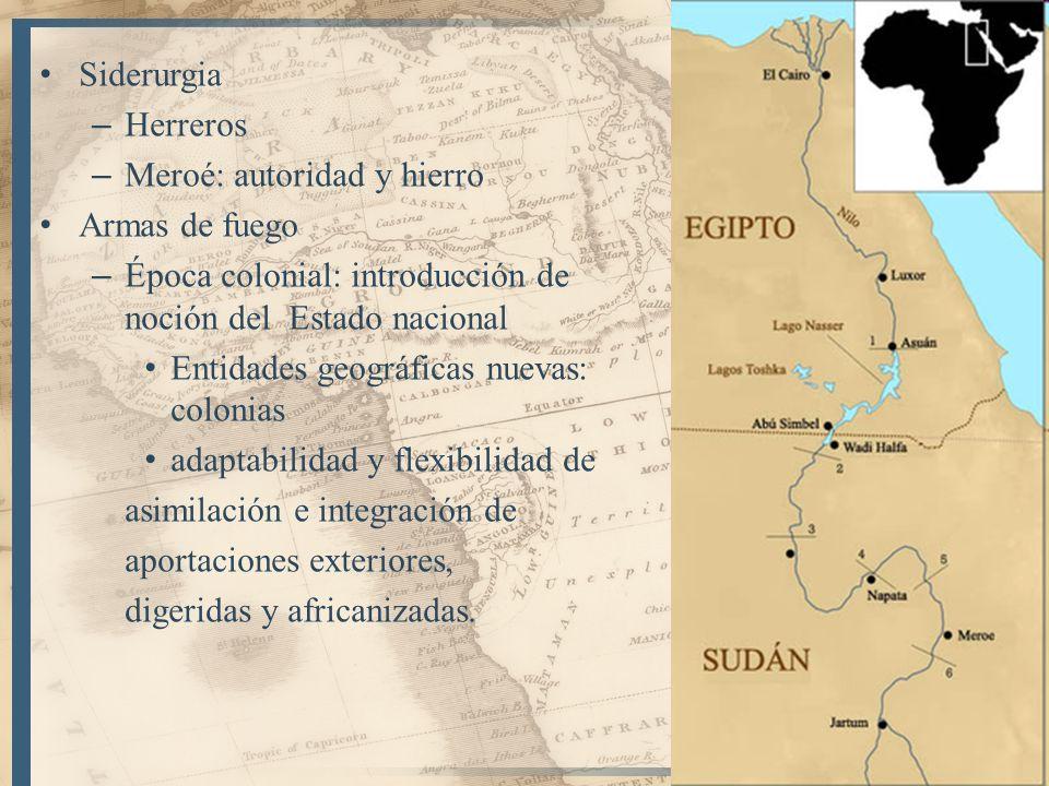 21 Siderurgia – Herreros – Meroé: autoridad y hierro Armas de fuego – Época colonial: introducción de noción del Estado nacional Entidades geográficas