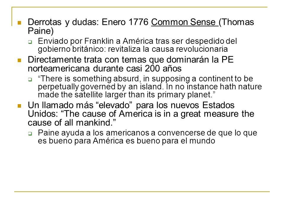Derrotas y dudas: Enero 1776 Common Sense (Thomas Paine) Enviado por Franklin a América tras ser despedido del gobierno británico: revitaliza la causa