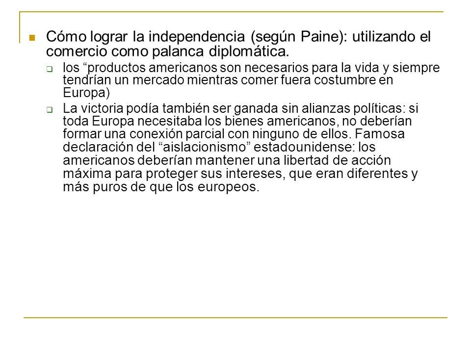 Cómo lograr la independencia (según Paine): utilizando el comercio como palanca diplomática. los productos americanos son necesarios para la vida y si