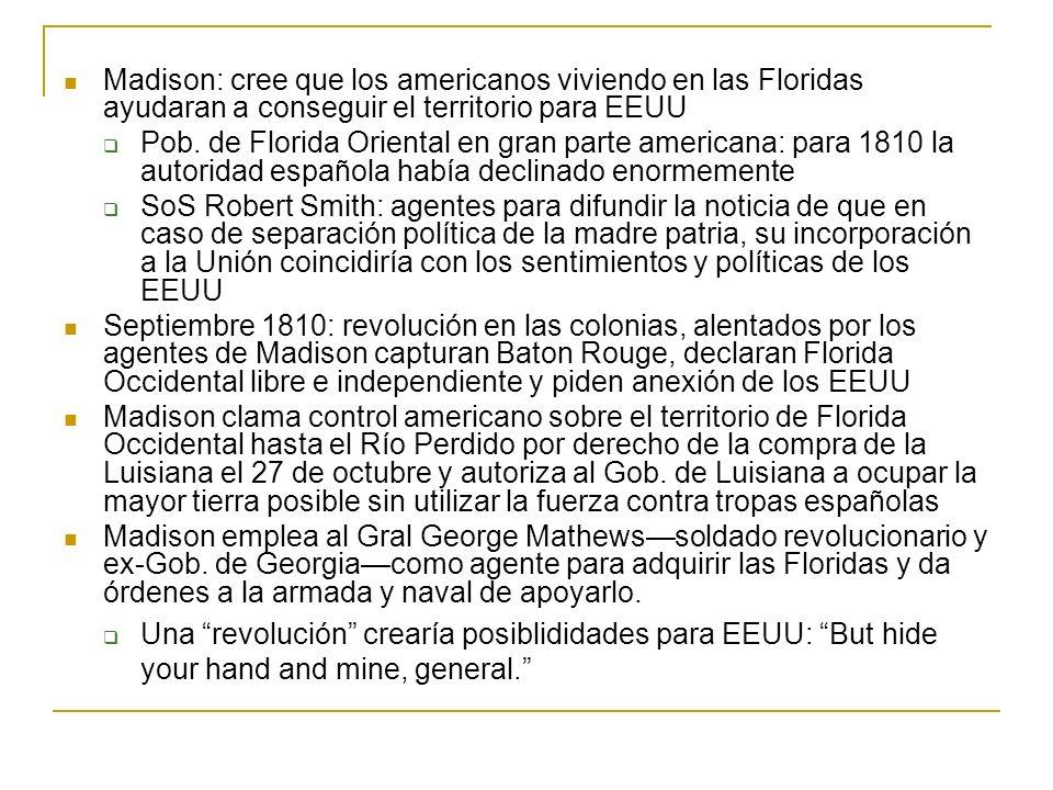 Madison: cree que los americanos viviendo en las Floridas ayudaran a conseguir el territorio para EEUU Pob. de Florida Oriental en gran parte american