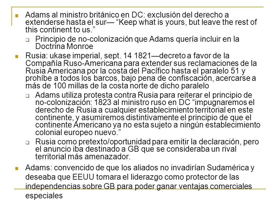 Adams al ministro británico en DC: exclusión del derecho a extenderse hasta el sur Keep what is yours, but leave the rest of this continent to us. Pri
