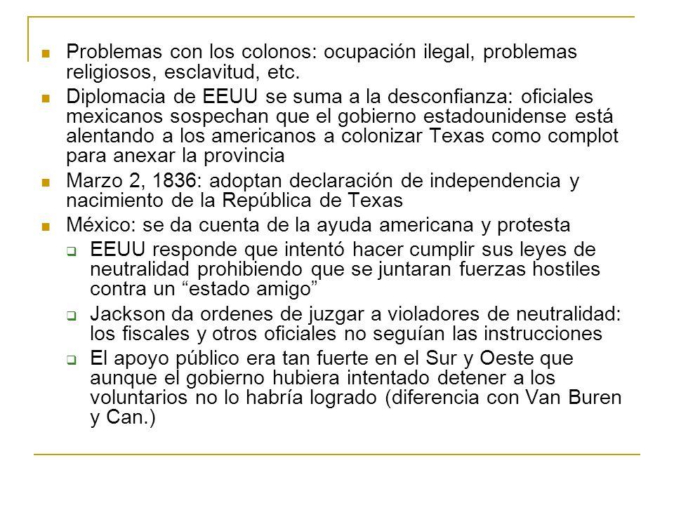 Problemas con los colonos: ocupación ilegal, problemas religiosos, esclavitud, etc. Diplomacia de EEUU se suma a la desconfianza: oficiales mexicanos